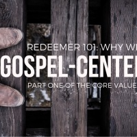 Redeemer 101: Gospel-Centered