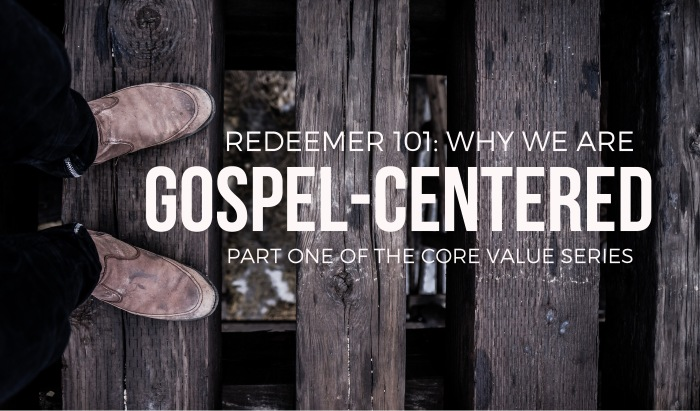 NEW gospel-centered core value series part article 1