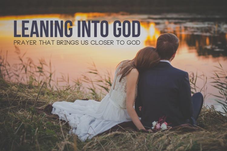 Prayer Blog 4 leaning into God