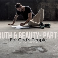 Truth & Beauty Part 2: For God's People