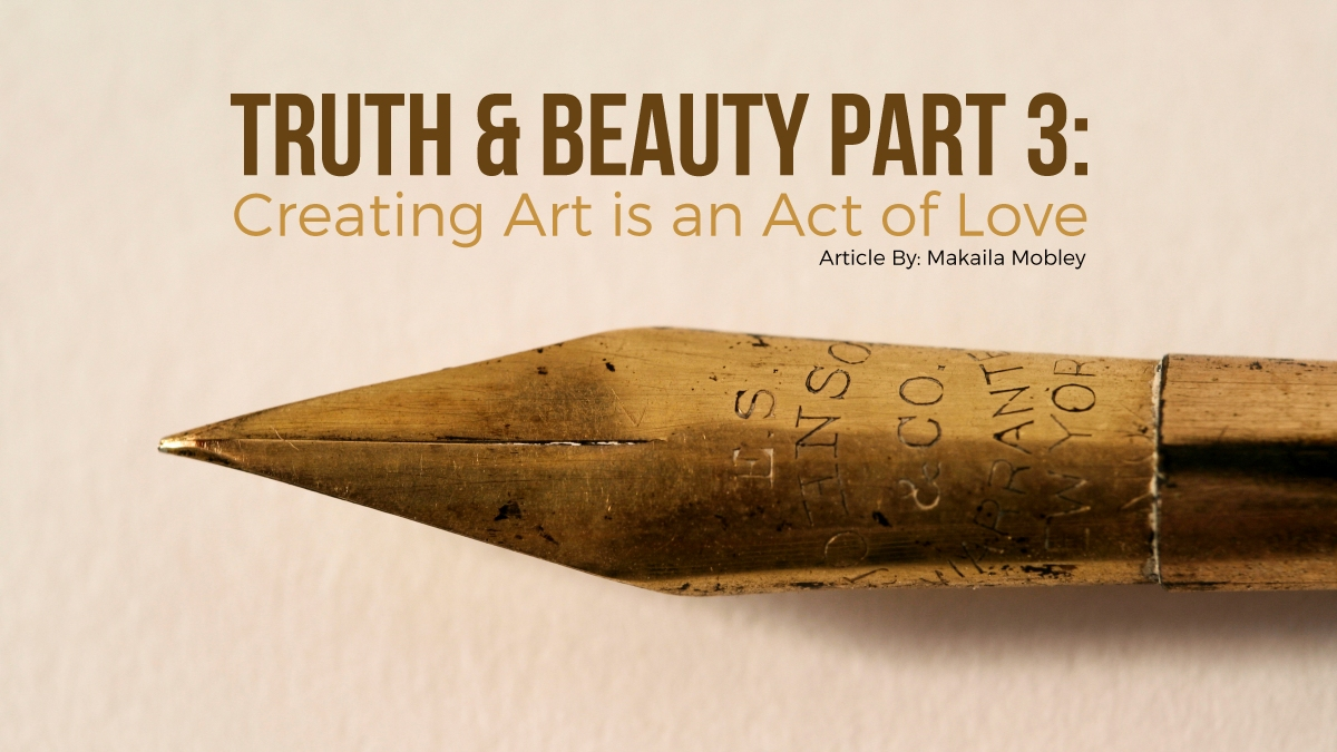 Truth & Beauty Part 3:  Creating Art is an Act of Love